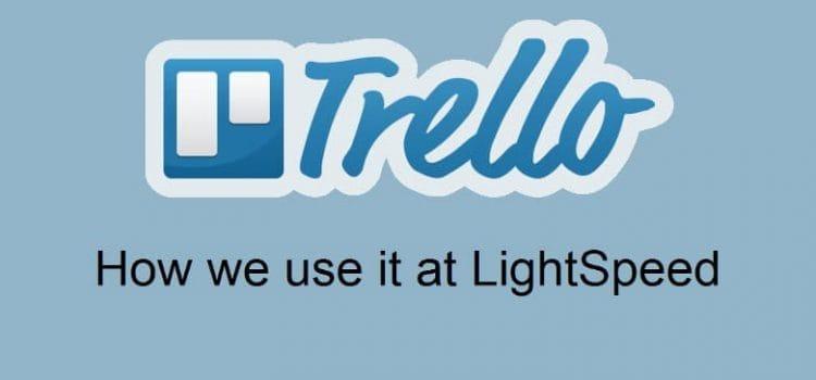 Trello: How we use it at LightSpeed