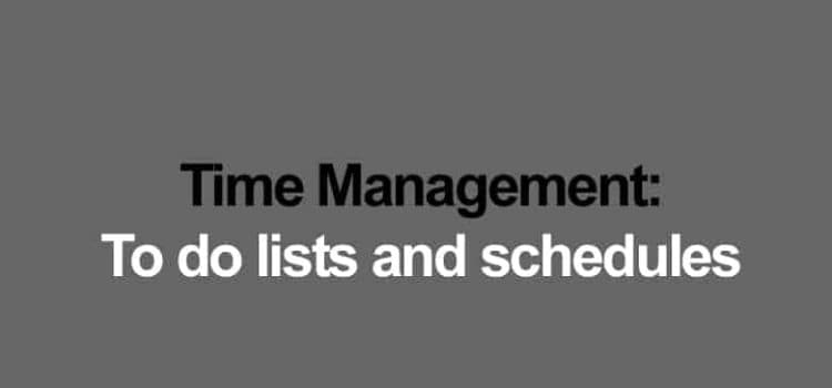 Time Management: To-do lists and schedules
