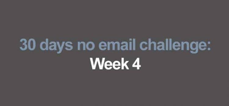 30 days no email challenge: Week 4