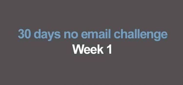 30 days no email challenge: Week 1