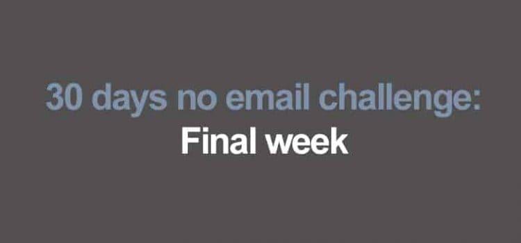 30 days no emails challenge: Final week
