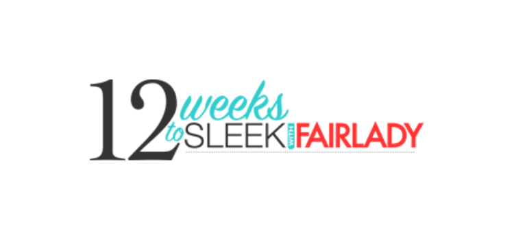 12 Weeks to Sleek with Fairlady