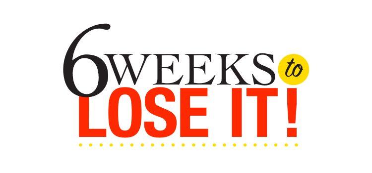 6 Weeks to LOSE IT!